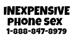 Inexpensive Phone Sex