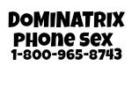 Dominatrix Phone Sex 1-800-965-8743